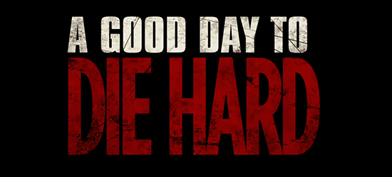 Yippie Ki-yay Mother Lovers, 'A Good Day to Die Hard' Teaser trailer is Here